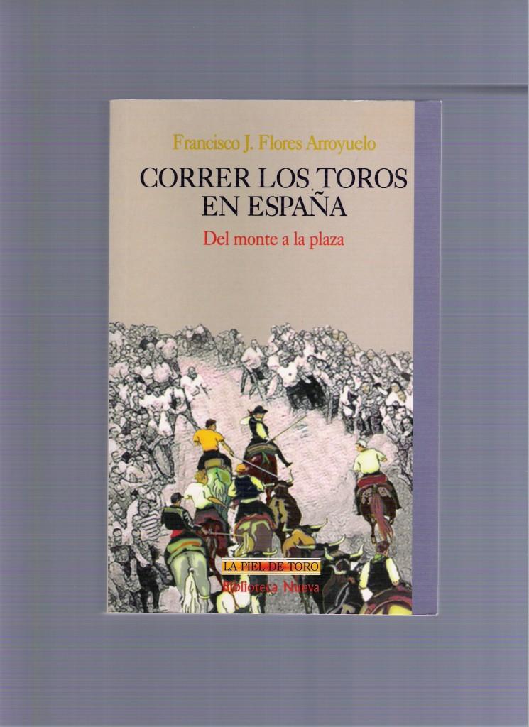 portada del libro CORRER LOS TOROS EN ESPAÑA, DEL MONTE A LA PLAZA
